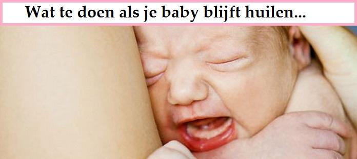 Wat te doen als je baby blijft huilen…
